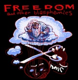 Freedom and other blasphemies by Mister Fire-Man